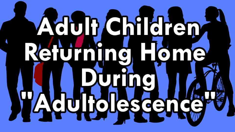 Adult Children Returning Home During Adultolescence