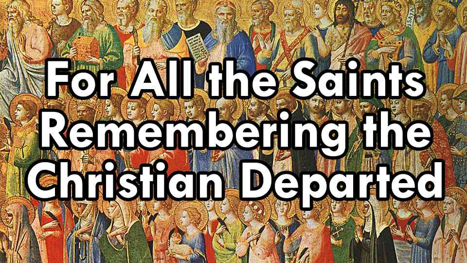 For All The Saints. Remembering the Christian Departed