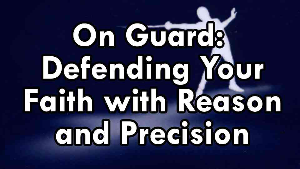 On Guard Defending Your Faith with Reason and Precision