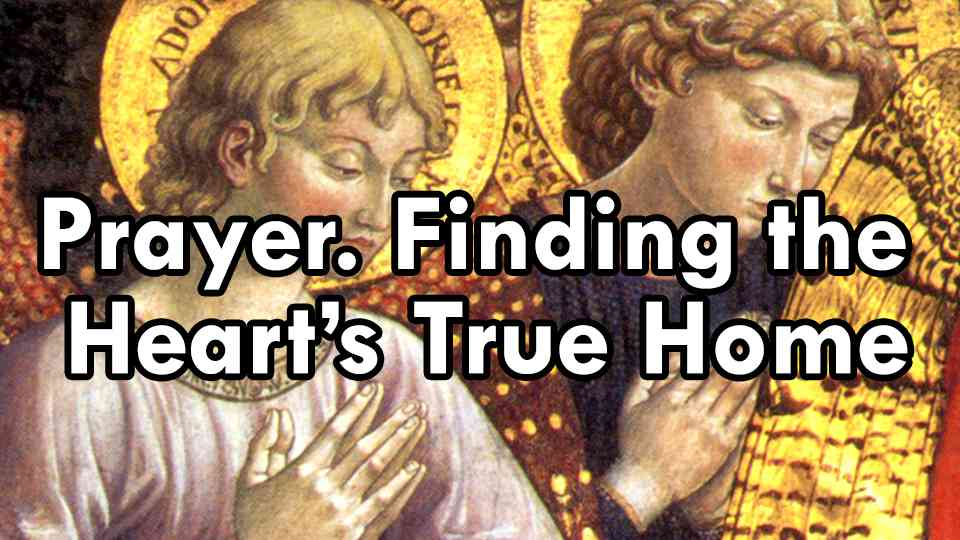 Prayer, Finding the Heart's True Home