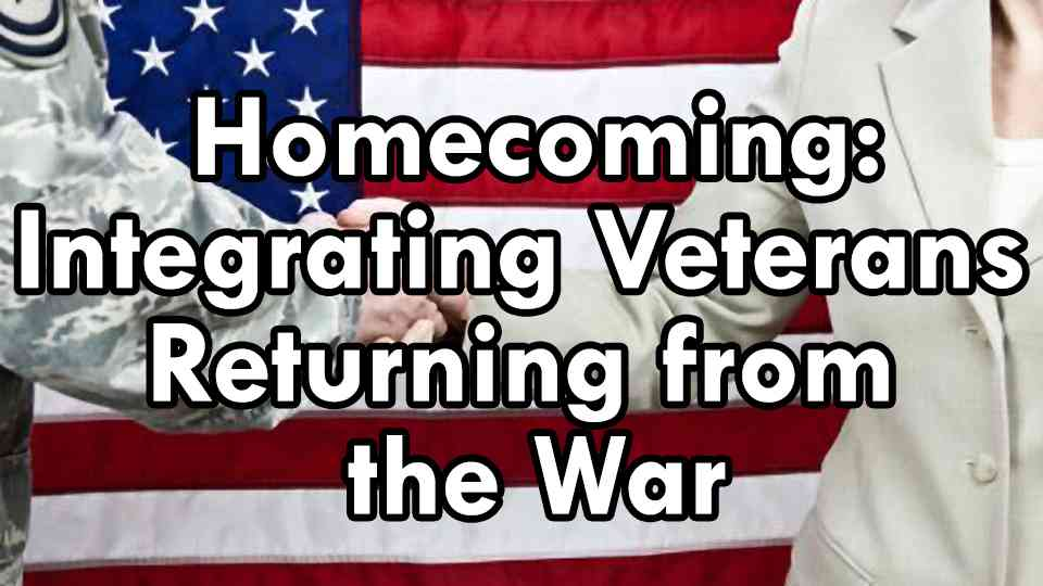 Homecoming: Integrating Veterans Returning from the War