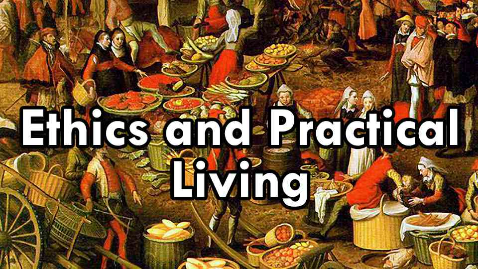 Ethnics and Practical LIving